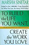 To Build the Life You Want, Create the Work You Love: The Spiritual Dimension of Entrepreneuring (0312141416) by Sinetar, Marsha