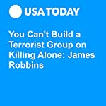 You Can't Build a Terrorist Group on Killing Alone: James Robbins | James S. Robbins