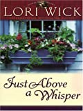 Just Above a Whisper (Tucker Mills Trilogy, Book 2) (1594151113) by Wick, Lori