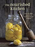 The Nourished Kitchen: Farm-to-Table Recipes for the Traditional Foods Lifestyle Featuring Bone Broths, Fermented Vegetables, Grass-Fed Meats, Wholesome Fats, Raw Dairy, and Kombuchas