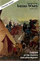 Journal of the Indian Wars: Custer at the Washita and Little Bighorn Vol. 1 No. 1