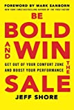 Be Bold and Win the Sale: Get Out of Your Comfort Zone and Boost Your Performance Reviews