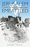 Jerusalem Embattled: A Diary of the City Under Siege March 25, 1948 to July 18th, 1948 (Global Issues) (030433765X) by Levin, Harry