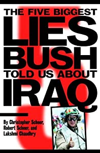 The Five Biggest Lies Bush Told Us About Iraq by Robert Scheer, Christopher Scheer and Lakshmi Chaudhry