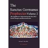 The Sanctus Germanus Prophecies, Vol. 2: The Lightbearer's Role During the Post-2012 Earth Changes and Reconstruction ~ Dr. Michael P. Mau