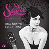 How Not To Lose Things by Sadie and the Hotheads (2012) Audio CD