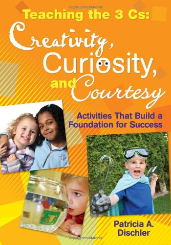 Teaching The 3 Cs: Creativity, Curiosity, And Courtesy: Activities That Build A Foundation For Success front-985627