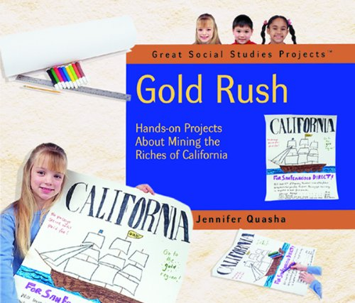Gold Rush: Hands-On Projects about Mining the Riches of California (Great Social Studies Projects)
