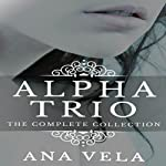 Alpha Trio: The Complete Collection | Ana Vela