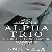 Alpha Trio: The Complete Collection | [Ana Vela]