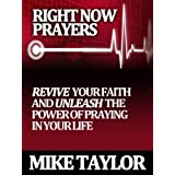 Right Now Prayers: Revive your Faith and Unleash the Power of Prayer in your Life: National Prayer Day (Thursda) ~ Mike E Taylor