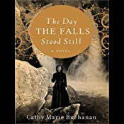 The Day the Falls Stood Still: A Novel | [Cathy Marie Buchanan]