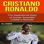 Cristiano Ronaldo: The Inspirational Story of Soccer (Football) Superstar Cristiano Ronaldo | Bill Redban