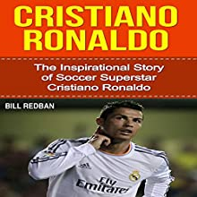 Cristiano Ronaldo: The Inspirational Story of Soccer (Football) Superstar Cristiano Ronaldo (       UNABRIDGED) by Bill Redban Narrated by Michael Pauley