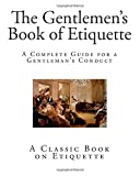 img - for The Gentlemen's Book of Etiquette: A Complete Guide for a Gentleman?s Conduct (The Manual of Politeness) book / textbook / text book