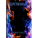 The Love You Had At First ~ Robert Wurtz II