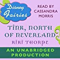 Disney Fairies: Tink, North of Neverland (       UNABRIDGED) by Kiki Thorpe Narrated by Cassandra Morris