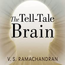 The Tell-Tale Brain: A Neuroscientist's Quest for What Makes Us Human Audiobook by V. S. Ramachandran Narrated by David Drummond