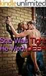 SHE WAS TIGHT, HE WENT DEEP!: TIGHT N...