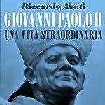 Giovanni Paolo II, una vita straordinaria | Riccardo Abati