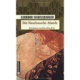 """Die Naschmarkt-Morde: Historischer Kriminalroman. Ein Roman aus dem alten Wienvon """"Gerhard Loibelsberger"""""""