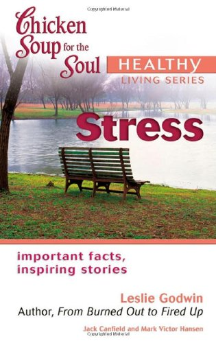 Chicken Soup for the Soul Healthy Living Series Stress: important facts, inspiring stories