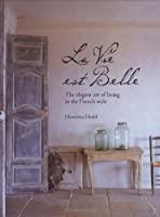 La Vie Est Belle - The elegant art of living in the French style