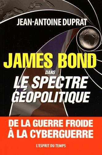 James Bond dans le spectre géopolitique : De la guerre froide à la cyberguerre