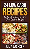 24 Low Carb Recipes: Fast and Tasty Low Carb Slow Cooker Recipes (Low Carb, Low Carb Diet, Low Carb Recipes)