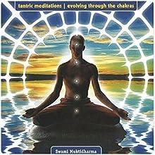 Tantric Meditations Evolving Through the Chakras  by Swami Muktidharma, Swami Kailash, Swami Karma Karuna Narrated by Swami Muktidharma, Swami Kailash, Swami Karma Karuna