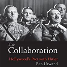 The Collaboration: Hollywood's Pact with Hitler (       UNABRIDGED) by Ben Urwand Narrated by Oliver Wyman
