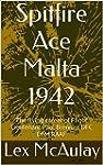 Spitfire Ace Malta 1942: The flying c...