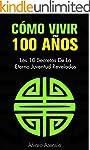 C�mo Vivir 100 A�os: Los 10 Secretos...