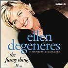 The Funny Thing Is... Hörbuch von Ellen DeGeneres Gesprochen von: Ellen DeGeneres