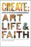 img - for Create: Transforming Stories of Art, Life, & Faith book / textbook / text book