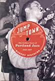 img - for Jumptown: The Golden Years of Portland Jazz, 1942-1957 book / textbook / text book