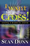 img - for I Want the Cross!: Living a Radical Faith book / textbook / text book