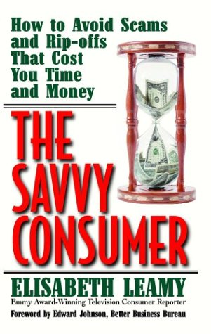 The Savvy Consumer: How to Avoid Scams and Ripoffs That Cost You Time and Money (Capital Ideas), Leamy, Elisabeth