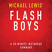 Flash Boys: A Wall Street Revolt by Michael Lewis - A 30 Minute Summary (       UNABRIDGED) by Instaread Summaries Narrated by Jason P. Hilton