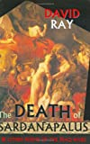 The Death of Sardanapalus and Other Poems of the Iraq Wars (1882863550) by Ray, David