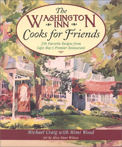 The Washington Inn Cooks for Friends: 350 Favorite Recipes from Cape May's Premier Restaurant by Michael Craig, Mimi Wood