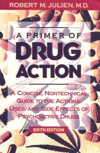 A Primer of Drug Action: A Concise, Nontechnical Guide to the Actions, Uses, and Side Effects of Psy