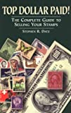 img - for Top Dollar Paid!: The Complete Guide to Selling Your Stamps book / textbook / text book
