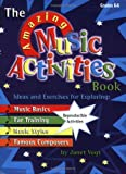 The Amazing Music Activities Book: Ideas and Exercises for Exploring: Music Basics, Ear Training, Music Styles, and Famous Composers