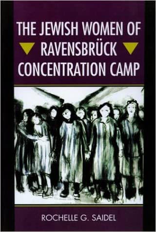 The Jewish Women of Ravensbrück Concentration Camp written by Rochelle G. Saidel