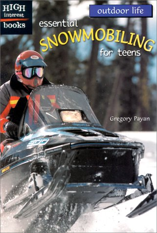 Essential Snowmobiling for Teens (High Interest Books), Gregory Payan