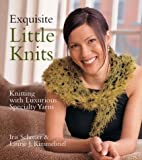 Exquisite Little Knits: Knitting with Luxurious Specialty Yarns (1579905366) by Iris Schreier