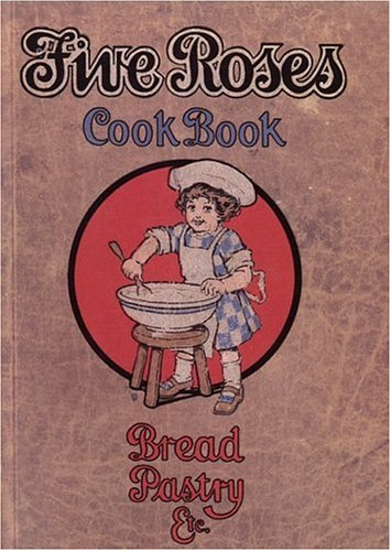 The Five Roses Cook Book (Classic Canadian Cookbook Series)