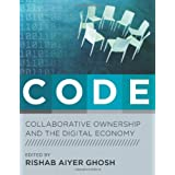 CODE: Collaborative Ownership and the Digital Economy (Leonardo Books) ~ Rishab Aiyer Ghosh