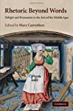 Rhetoric beyond Words: Delight and Persuasion in the Arts of the Middle Ages (Cambridge Studies in Medieval Literature)